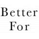 Better For